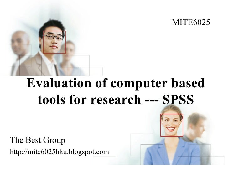 Evaluation of computer based tools for research --- SPSS The Best Group http://mite6025hku.blogspot.com MITE6025