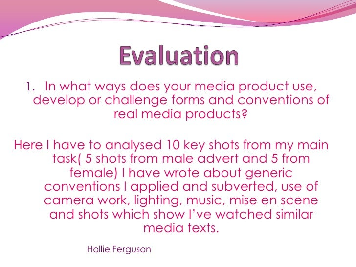 Evaluation<br />In what ways does your media product use, develop or challenge forms and conventions of real media product...
