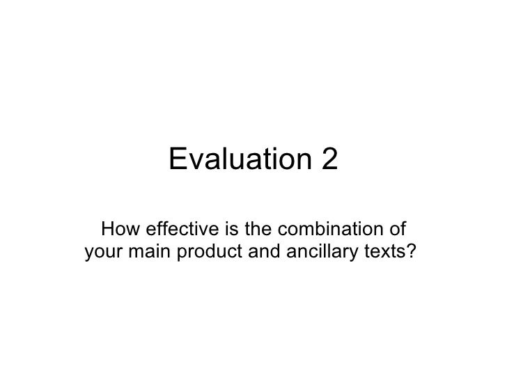 Evaluation 2 How effective is the combination of your main product and ancillary texts?