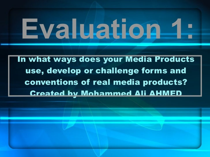 In what ways does your Media Products use, develop or challenge forms and conventions of real media products? Created by M...