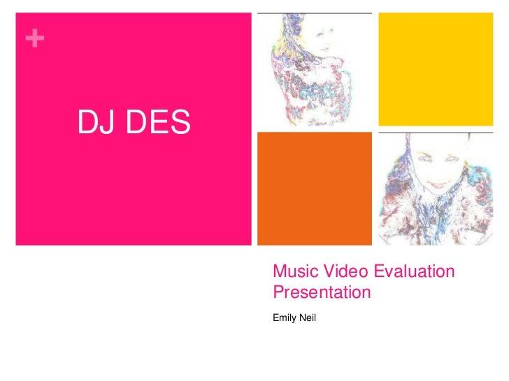 +    DJ DES             Music Video Evaluation             Presentation             Emily Neil