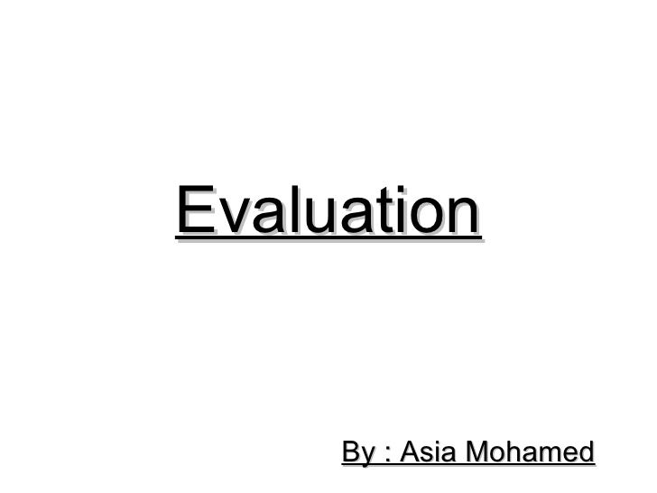 Evaluation     By : Asia Mohamed