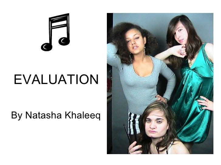 EVALUATION  By Natasha Khaleeq