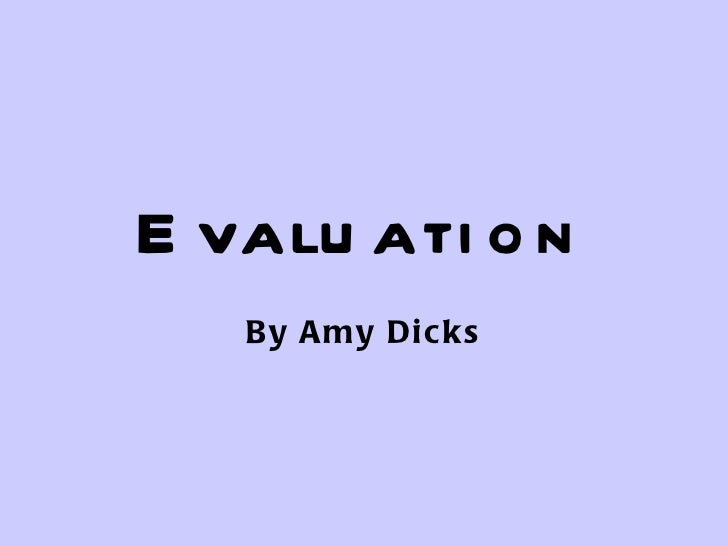 Evaluation By Amy Dicks