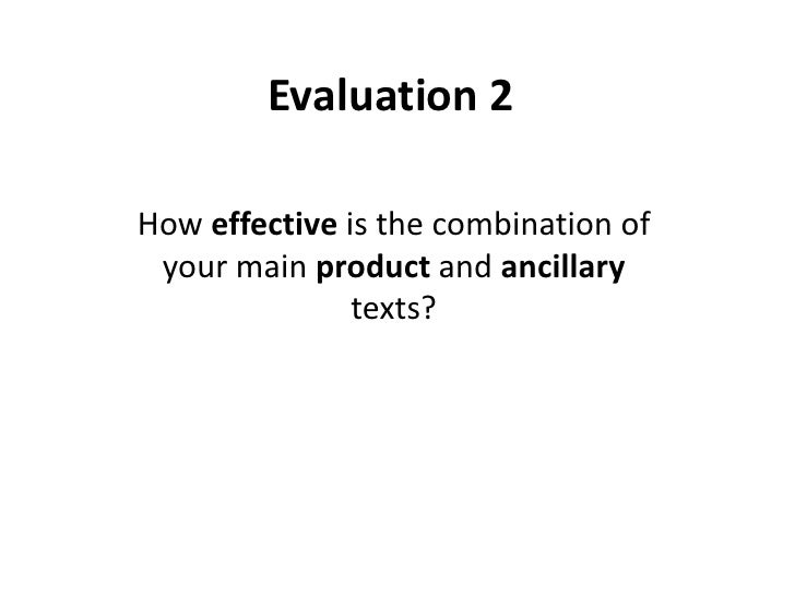 Evaluation 2How effective is the combination of your main product and ancillary               texts?