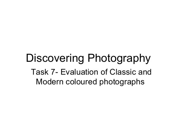 Discovering Photography Task 7- Evaluation of Classic and Modern coloured photographs