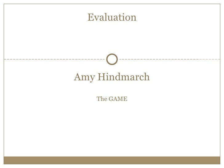 EvaluationAmy Hindmarch   The GAME