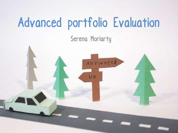 Advanced portfolio Evaluation          Serena Moriarty