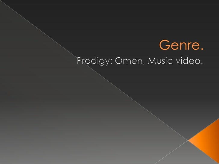 Genre.<br />Prodigy: Omen, Music video.<br />