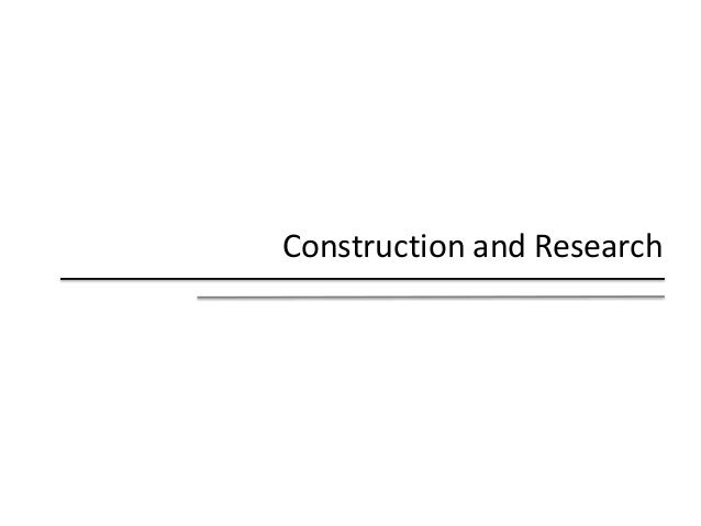 Construction and Research