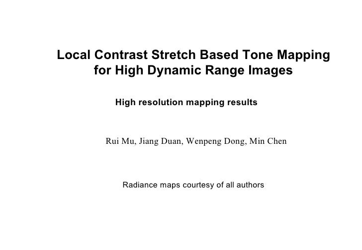 Local Contrast Stretch Based Tone Mapping for High Dynamic Range Images High resolution mapping results Radiance  maps cou...