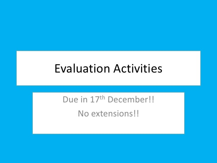 Evaluation Activities<br />Due in 17th December!!<br />No extensions!!<br />