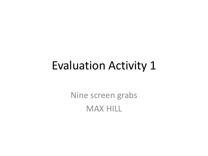 Evaluation Activity 1<br />Nine screen grabs<br />MAX HILL<br />