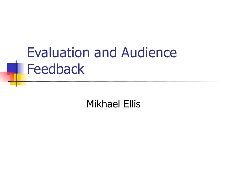 Evaluation and audience feedback