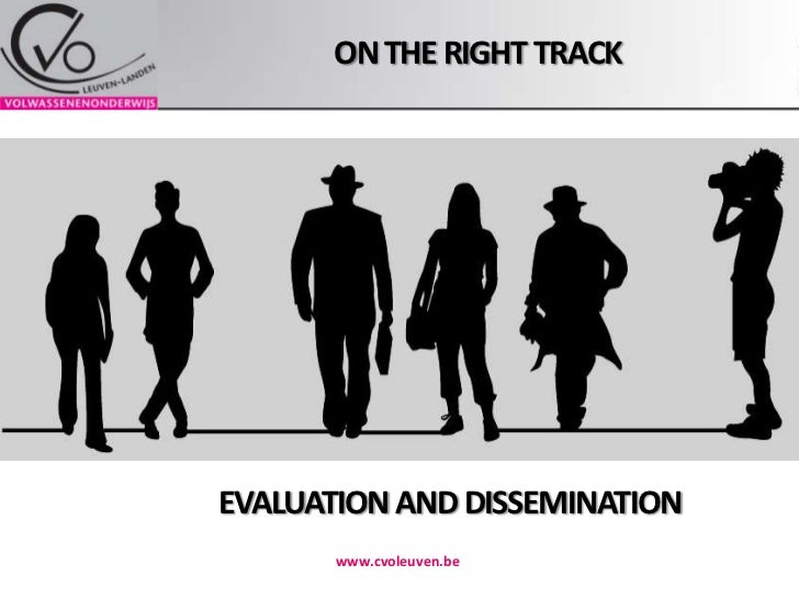 On the right track<br />www.cvoleuven.be<br />EVALUATION AND DISSEMINATION<br />