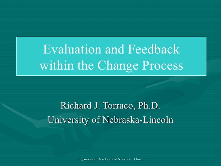 Richard J. Torraco, Ph.D. University of Nebraska-Lincoln Evaluation and Feedback within the Change Process