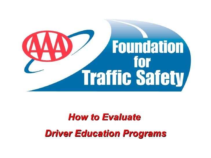 How to Evaluate  Driver Education Programs