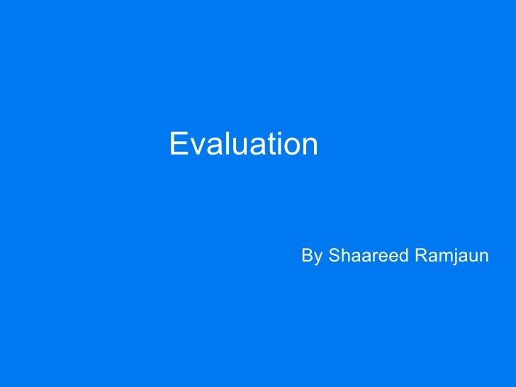 Evaluation        By Shaareed Ramjaun