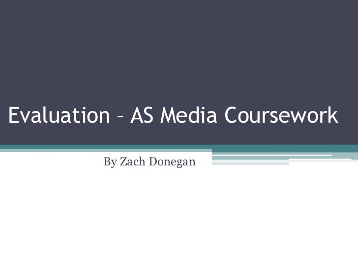 Evaluation – AS Media Coursework<br />By Zach Donegan<br />