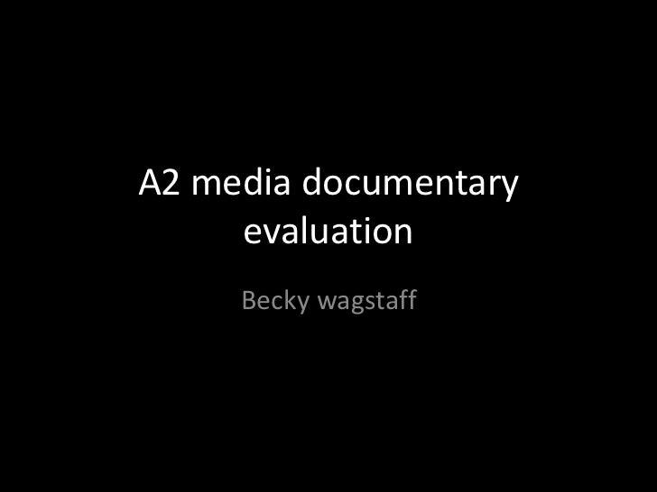 A2 media documentary     evaluation     Becky wagstaff