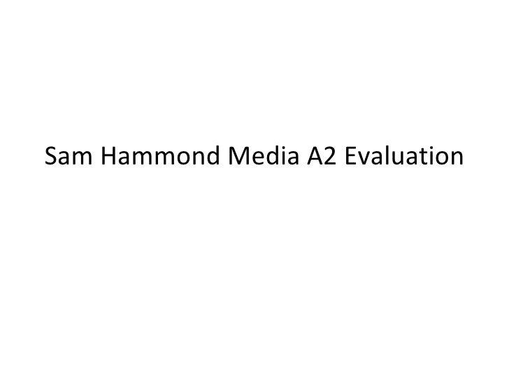 Sam Hammond Media A2 Evaluation