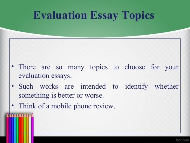 evaluative paper essay Critical evaluation essay is a type of an academic paper in which students must present their opinion about the value and quality of movies, books, sporting events, restaurants and etc.