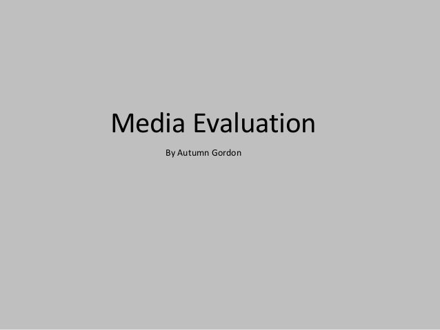 Media Evaluation    By Autumn Gordon