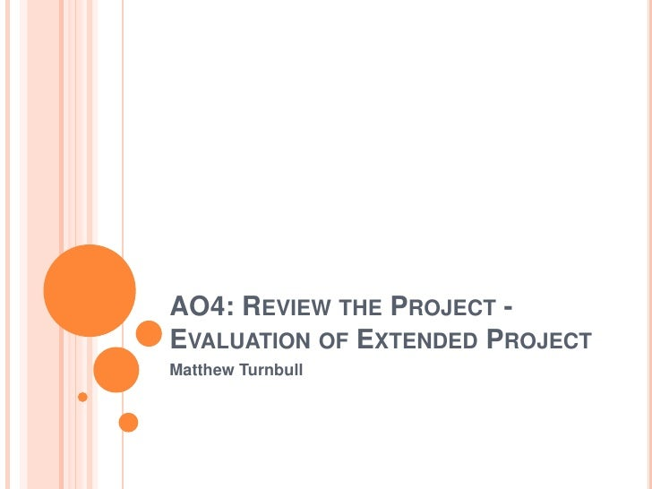 AO4: Review the Project -Evaluation of Extended Project<br />Matthew Turnbull<br />