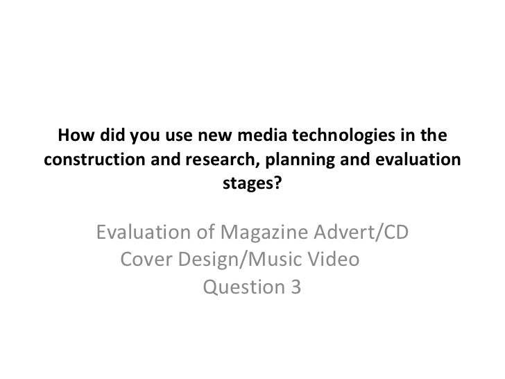 How did you use new media technologies in the construction and research, planning and evaluation stages? Evaluation of Mag...