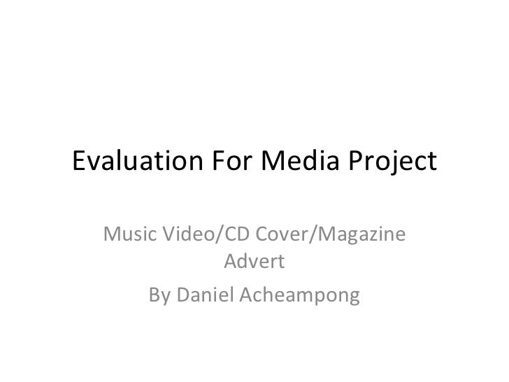Evaluation For Media Project Music Video/CD Cover/Magazine Advert By Daniel Acheampong