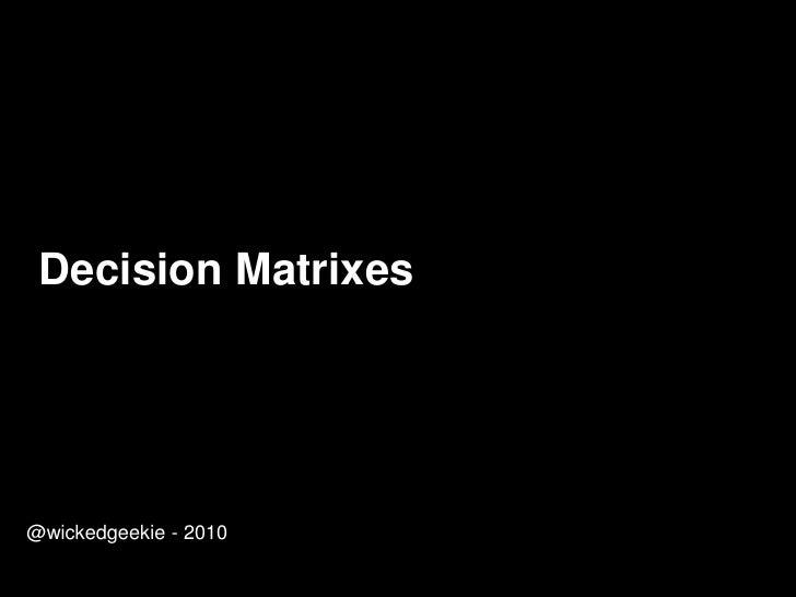 Decision Matrixes<br />@wickedgeekie - 2010<br />