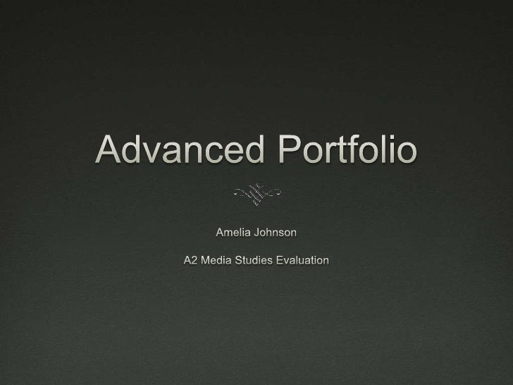 Advanced Portfolio<br />Amelia Johnson <br />A2 Media Studies Evaluation <br />