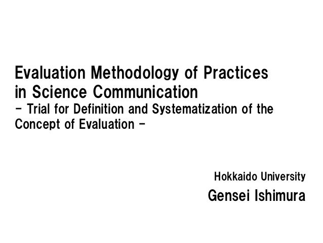Evaluation Methodology of Practicesin Science Communication- Trial for Definition and Systematization of theConcept of Eva...