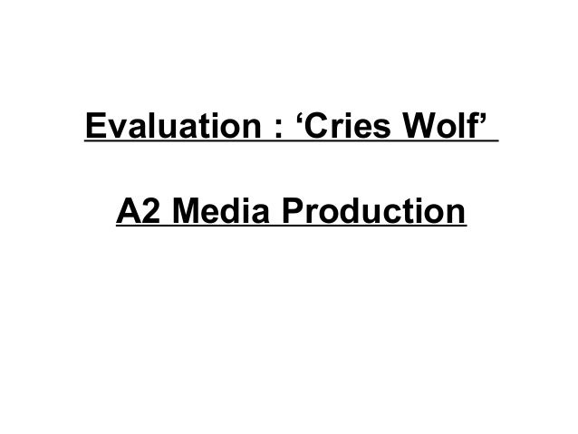 Evaluation : 'Cries Wolf'A2 Media Production