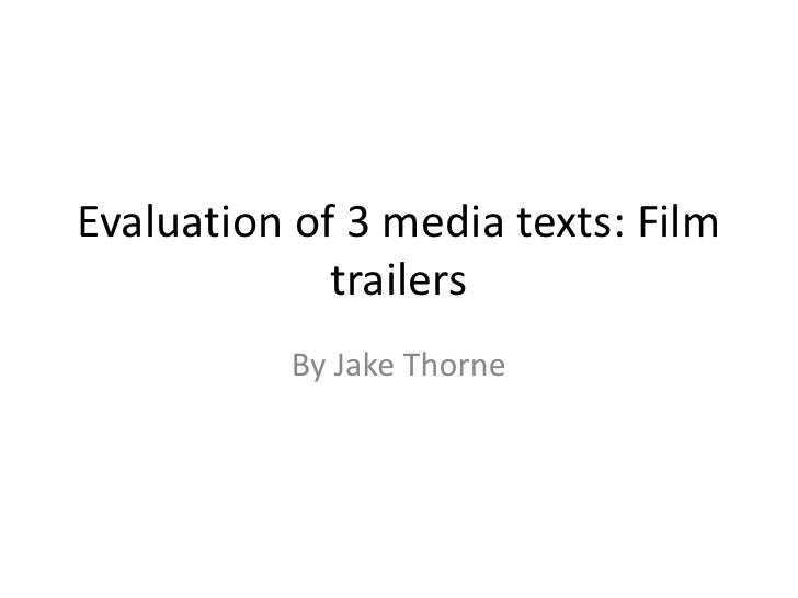 Evaluation of 3 media texts: Film trailers<br />By Jake Thorne<br />
