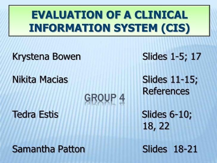 EVALUATION OF A CLINICAL   INFORMATION SYSTEM (CIS)Krystena Bowen     Slides 1-5; 17Nikita Macias      Slides 11-15;      ...