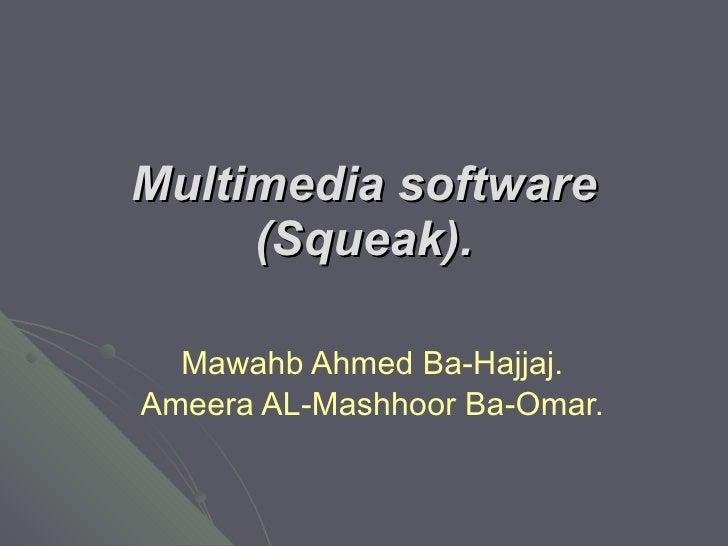 Multimedia software (Squeak). Mawahb Ahmed Ba-Hajjaj. Ameera AL-Mashhoor Ba-Omar.