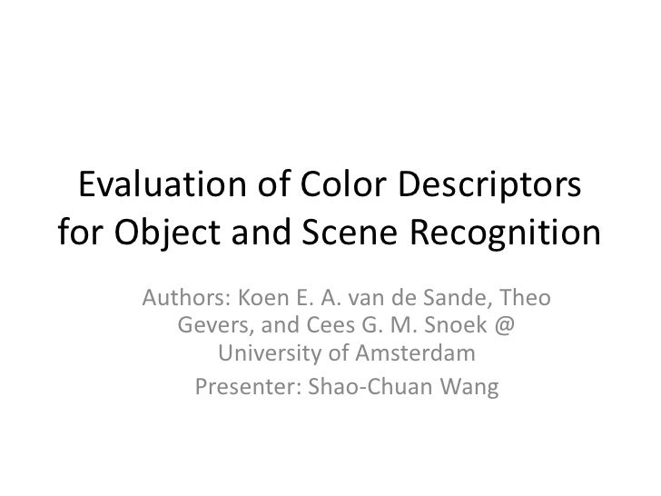 Evaluation of Color Descriptors for Object and Scene Recognition<br />Authors: Koen E. A. van de Sande, Theo Gevers, and C...