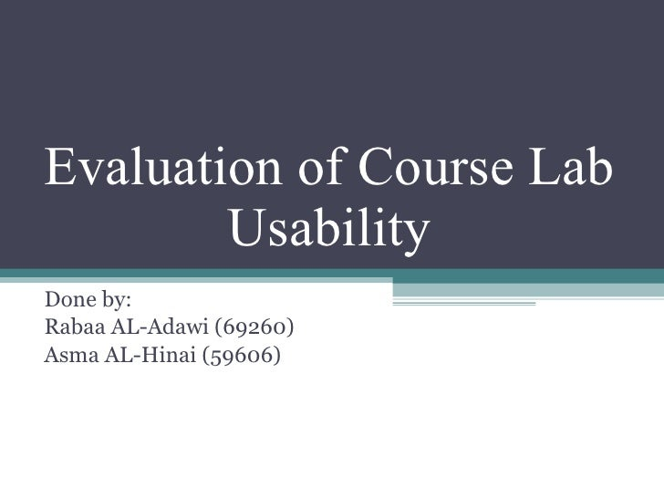 Evaluation of Course Lab Usability Done by: Rabaa AL-Adawi (69260) Asma AL-Hinai (59606)