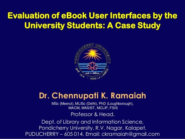 Evaluation of eBook User Interfaces by the    University Students: A Case Study        Dr. Chennupati K. Ramaiah          ...