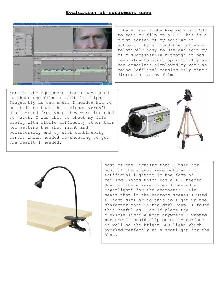Evaluation of equipment used                                           I have used Adobe Premiere pro CS3                 ...