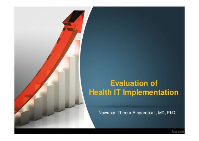 Evaluation of Health IT Implementation Nawanan Theera-Ampornpunt, MD, PhD
