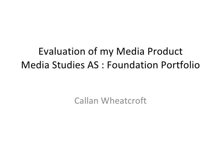 Evaluation of my Media Product Media Studies AS : Foundation Portfolio Callan Wheatcroft