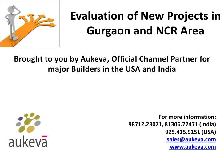 Evaluation of New Projects in                  Gurgaon and NCR AreaBrought to you by Aukeva, Official Channel Partner for ...