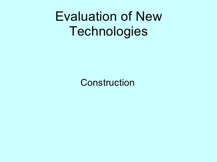 Evaluation of New Technologies Construction