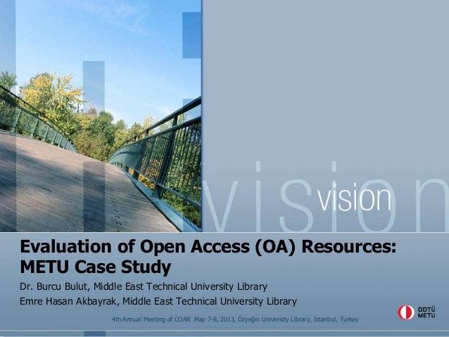 Evaluation of Open Access (OA) Resources: METU Case Study Dr. Burcu Bulut, Middle East Technical University Library Emre H...