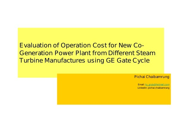 Evaluation of Operation Cost for New Co-Generation Power Plant from Different SteamTurbine Manufactures using GE Gate Cycl...
