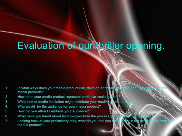 Evaluation of our thriller opening. <ul><li>In what ways does your media product use, develop or challenge forms and conve...