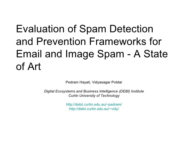 Evaluation of Spam Detection and Prevention Frameworks for Email and Image Spam - A State of Art Pedram Hayati, Vidyasagar...
