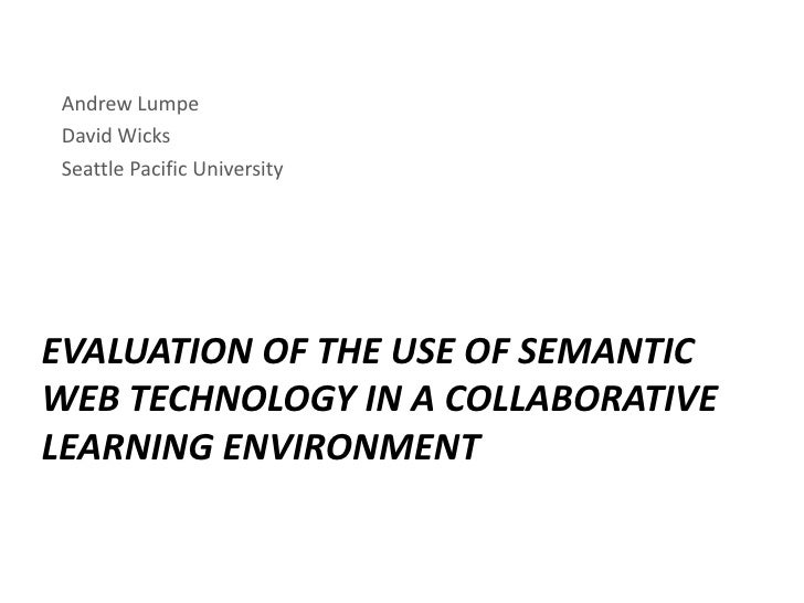Andrew Lumpe<br />David Wicks<br />Seattle Pacific University<br />Evaluation of the Use of Semantic Web Technology in a C...